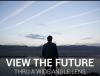 View the Future thru a Wide Angle Lens